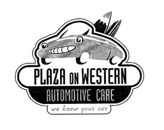 mark for PLAZA ON WESTERN AUTOMOTIVE CARE WE KNOW YOUR CAR, trademark #76660596