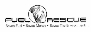 mark for FUEL RESCUE SAVES FUEL SAVES MONEY SAVES THE ENVIRONMENT R, trademark #76661926