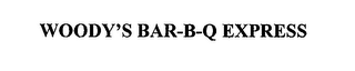 mark for WOODY'S BAR-B-Q EXPRESS, trademark #76662030