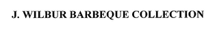 mark for J. WILBUR BARBEQUE COLLECTION, trademark #76662165