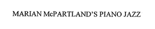 mark for MARIAN MCPARTLAND'S PIANO JAZZ, trademark #76662897