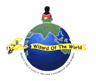 mark for WIZARD OF THE WORLD READ IT. LIVE IT. LOVE IT. BECOME A WIZARD OF YOUR WORLD., trademark #76663201