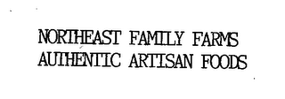 mark for NORTHEAST FAMILY FARMS AUTHENTIC ARTISAN FOODS, trademark #76666486