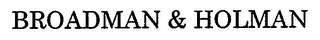 mark for BROADMAN & HOLMAN, trademark #76667792