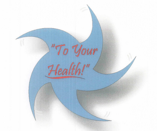 "mark for ""TO YOUR HEALTH!"", trademark #76668321"