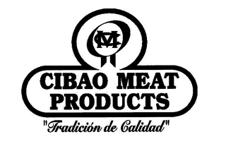 "mark for CM CIBAO MEAT PRODUCTS ""TRADICIÓN DE CALIDAD"", trademark #76669219"
