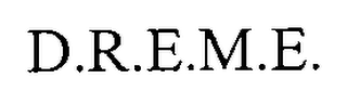 mark for D.R.E.M.E., trademark #76670955