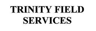 mark for TRINITY FIELD SERVICES, trademark #76672014