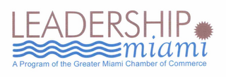mark for LEADERSHIP MIAMI A PROGRAM OF THE GREATER MIAMI CHAMBER OF COMMERCE, trademark #76672369