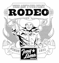 mark for THIS AIN'T OUR FIRST RODEO TONY LAMA BOOTS SINCE 1911, trademark #76675683