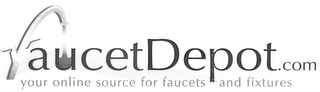 mark for FAUCETDEPOT.COM YOUR ONLINE SOURCE FOR FAUCETS AND FIXTURES, trademark #76678086