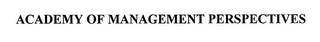 mark for ACADEMY OF MANAGEMENT PERSPECTIVES, trademark #76683047