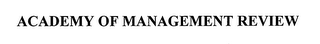 mark for ACADEMY OF MANAGEMENT REVIEW, trademark #76683048