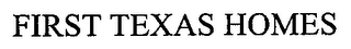 mark for FIRST TEXAS HOMES, trademark #76683495
