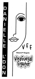 mark for DANIELLE L'DON VIRAFUNGAL FIGHTER V F F NATURAL ORGANIC, trademark #76685686