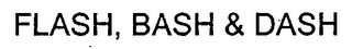 mark for FLASH, BASH & DASH, trademark #76687029