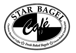mark for STAR BAGEL CAFÉ CUSTOM ROASTED COFFEE FRESH BAKED BAGELS OVEN-BAKED SANDWICHES, trademark #76689941