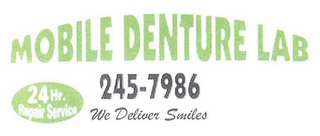 mark for MOBILE DENTURE LAB 245-7986 24 HR. REPAIR SERVICE WE DELIVER SMILES, trademark #76690679