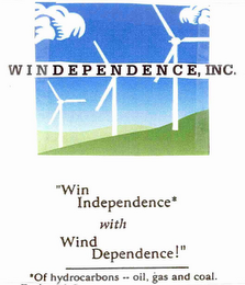 "mark for WINDEPENDENCE, INC. ""WIN INDEPENDENCE* WITH WIND DEPENDENCE!"" *OF HYDROCARBONS - OIL, GAS AND COAL., trademark #76691919"