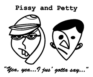 "mark for PISSY AND PETTY ""YEA, YEA.I JUS' GOTTA S, trademark #76698931"