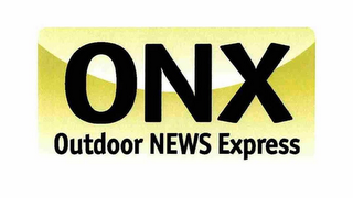 mark for ONX OUTDOOR NEWS EXPRESS, trademark #76706761