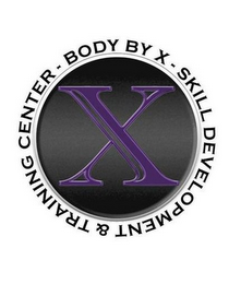mark for X BODY BY X - SKILL DEVELOPMENT & TRAINING CENTER -, trademark #76707369