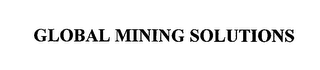 mark for GLOBAL MINING SOLUTIONS, trademark #76708615