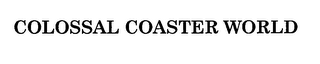 mark for COLOSSAL COASTER WORLD, trademark #76709561