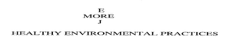 mark for E MORE J HEALTHY ENVIRONMENTAL PRACTICES, trademark #76709787