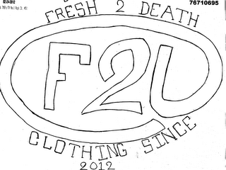 mark for FRESH 2 DEATH CLOTHING SINCE 2012 F2D, trademark #76710695
