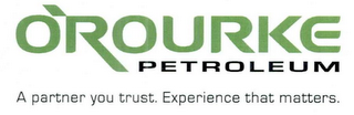 mark for O'ROURKE PETROLEUM A PARTNER YOU TRUST. EXPERIENCE THAT MATTERS., trademark #76711068