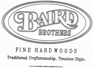mark for BAIRD BROTHERS FINE HARDWOODS TRADITIONAL CRAFTSMANSHIP. TIMELESS STYLE., trademark #76711143