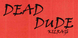 mark for DEAD DUDE KILRAGS, trademark #76711315