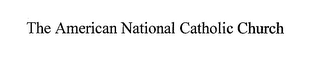 mark for THE AMERICAN NATIONAL CATHOLIC CHURCH, trademark #76711440