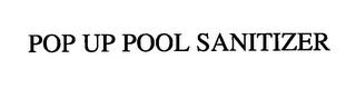 mark for POP UP POOL SANITIZER, trademark #76711991