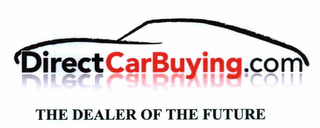 mark for DIRECTCARBUYING.COM THE DEALER OF THE FUTURE, trademark #76712714