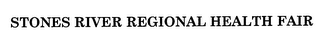 mark for STONES RIVER REGIONAL HEALTH FAIR, trademark #76712730