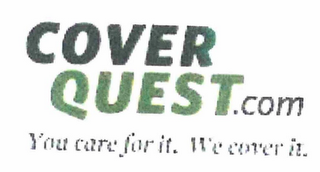 mark for COVERQUEST.COM YOU CARE FOR IT. WE COVER IT., trademark #76712778