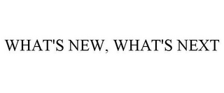 mark for WHAT'S NEW, WHAT'S NEXT, trademark #76713148