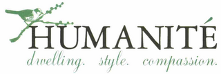 mark for HUMANITÉ DWELLING. STYLE. COMPASSION., trademark #76713149