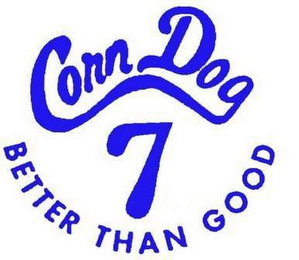 mark for CORN DOG 7 BETTER THAN GOOD, trademark #76713361
