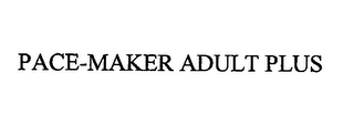 mark for PACE-MAKER ADULT PLUS, trademark #76713647