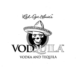 mark for RED EYE LOUIE' S VODQUILA VODKA AND TEQUILA, trademark #76714508