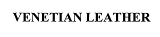 mark for VENETIAN LEATHER, trademark #76978160