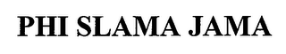 mark for PHI SLAMA JAMA, trademark #76979191