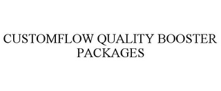 mark for CUSTOMFLOW QUALITY BOOSTER PACKAGES, trademark #77003101