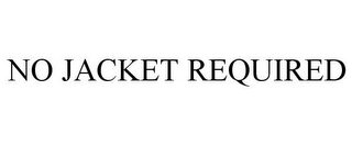 mark for NO JACKET REQUIRED, trademark #77004152