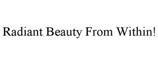 mark for RADIANT BEAUTY FROM WITHIN!, trademark #77004206