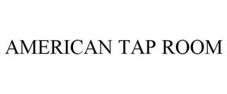 mark for AMERICAN TAP ROOM, trademark #77004380