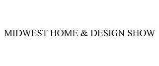 mark for MIDWEST HOME & DESIGN SHOW, trademark #77004623